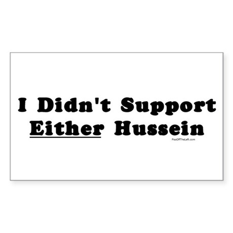 I Didn't Support Either Hussein Sticker (Rectangle