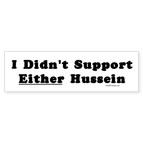 I Didn't Support Either Hussein Bumper Sticker