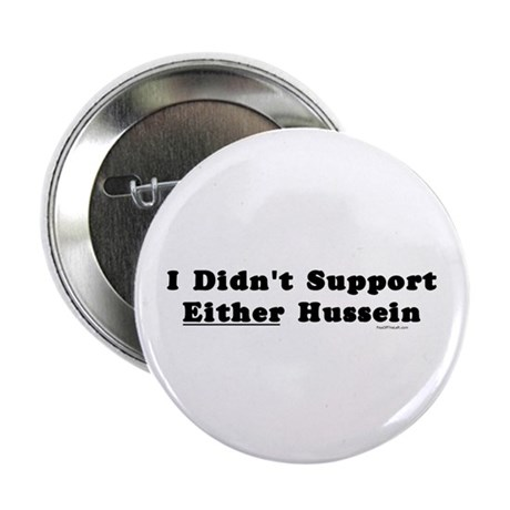 "I Didn't Support Either Hussein 2.25"" Button"