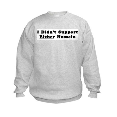 I Didn't Support Either Hussein Kids Sweatshirt