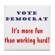 Vote Democrat It's more fun... Tile Coaster