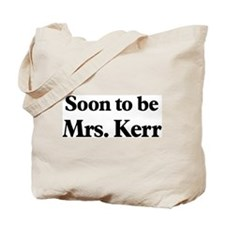 Soon to be Mrs. Kerr Tote Bag