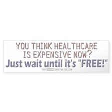 """Free"" healthcare? Bumper Bumper Sticker"