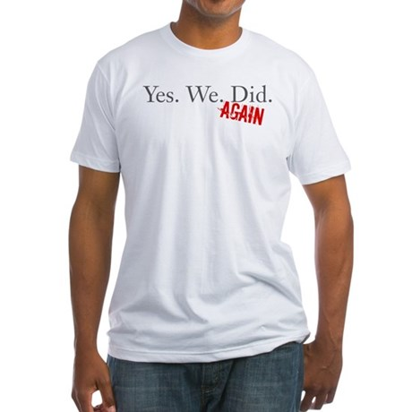 Yes We Did Fitted T-Shirt