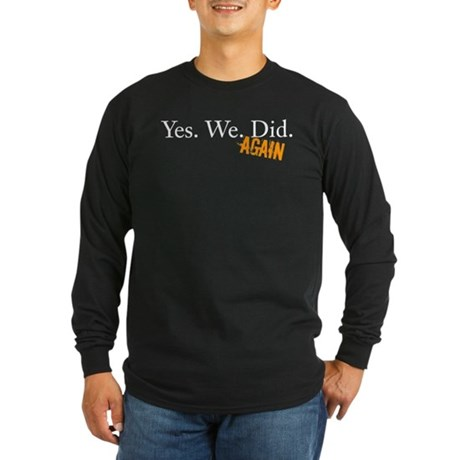 Yes We Did Long Sleeve Dark T-Shirt