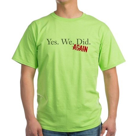 Yes We Did Green T-Shirt
