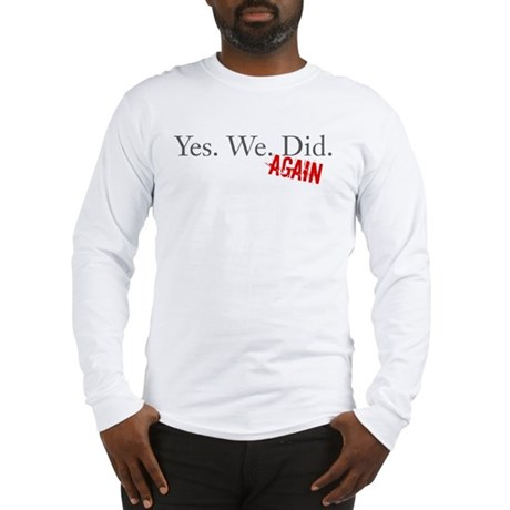 Yes We Did Long Sleeve T-Shirt