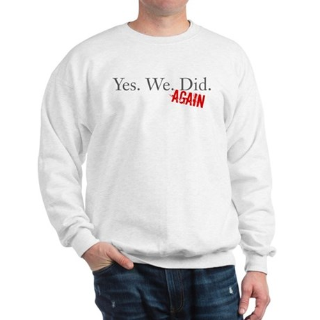 Yes We Did Sweatshirt