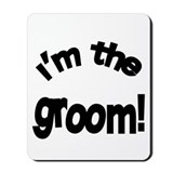I'm the Groom Wedding Mousepad