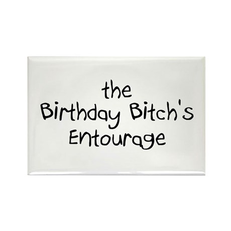 The Birthday Bitch's Entourage Rectangle Magnet (1