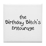 The Birthday Bitch's Entourage Tile Coaster