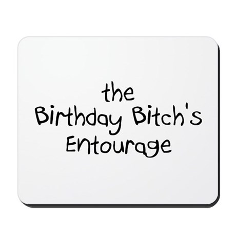 The Birthday Bitch's Entourage Mousepad