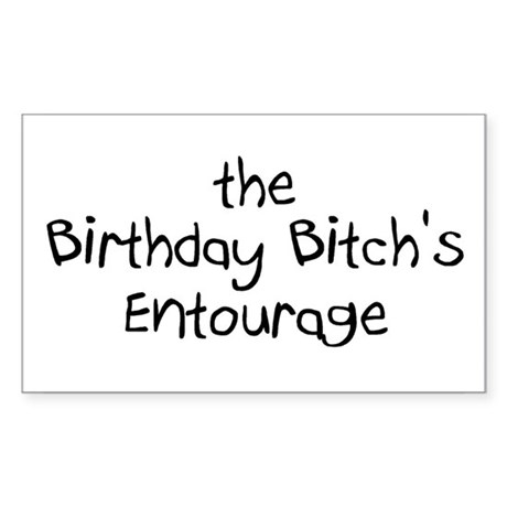 The Birthday Bitch's Entourage Rectangle Sticker