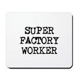 SUPER FACTORY WORKER  Mousepad