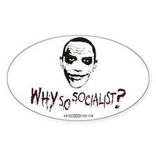 Why so socialist? Oval Decal