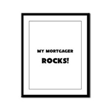 MY Mortgager ROCKS! Framed Panel Print