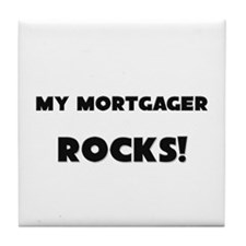 MY Mortgager ROCKS! Tile Coaster