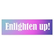 Enlighten up! Bumper Bumper Sticker