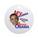 my momma voted for Barack Obama Ornament (Round)