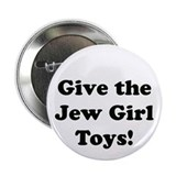 "Give the Jew Girl Toys 2.25"" Button"