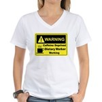 Caffeine Warning Dietary Worker Women's V-Neck T-S