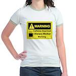 Caffeine Warning Dietary Worker Jr. Ringer T-Shirt