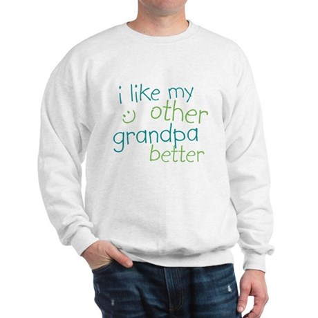 I Like My Other Grandpa Better Sweatshirt