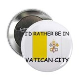 "I'd rather be in Vatican City 2.25"" Button (10 pac"