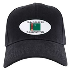 I'd rather be in Turkmenistan Baseball Hat