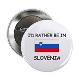 "I'd rather be in Slovenia 2.25"" Button"