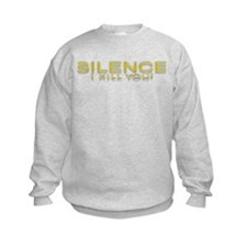 SILENCE! I kill you! Sweatshirt