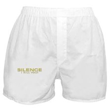 SILENCE! I kill you! Boxer Shorts