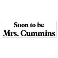 Soon to be Mrs. Cummins Bumper Bumper Sticker