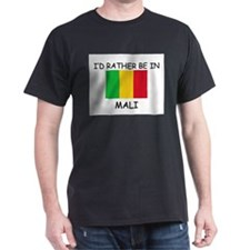 I'd rather be in Mali T-Shirt