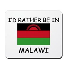 I'd rather be in Malawi Mousepad