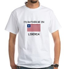 I'd rather be in Liberia Shirt