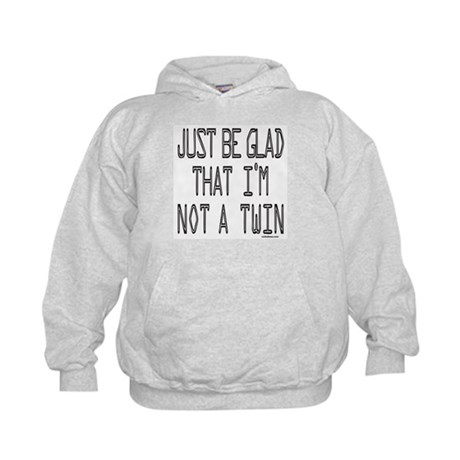 BE GLAD I'M NOT A TWIN Kids Hoodie