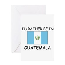 I'd rather be in Guatemala Greeting Card