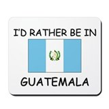 I'd rather be in Guatemala Mousepad