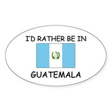 I'd rather be in Guatemala Oval Decal