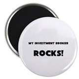 MY Investment Broker ROCKS! Magnet