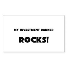 MY Investment Banker ROCKS! Rectangle Decal