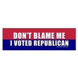 Don't Blame Me Republican Bumper Bumper Sticker