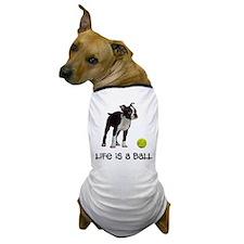 Boston Terrier Life Dog T-Shirt