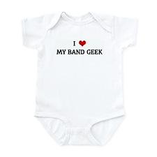 I Love MY BAND GEEK Infant Bodysuit
