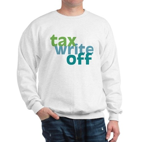 Tax Write Off Sweatshirt