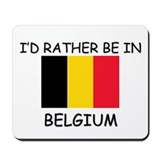 I'd rather be in Belgium Mousepad