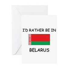 I'd rather be in Belarus Greeting Card