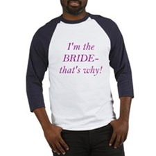 I'm the Bride- that's why! Baseball Jersey