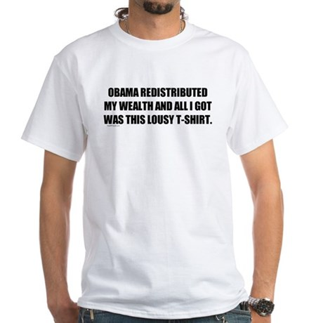 Obama Redistributed My Wealth White T-Shirt